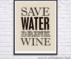 save-water-drink-wine-poster 60x80 sm 15 у.е.